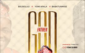God Father - Yomi Olabisi Apala ft. Big Bolaji & Babatunmise