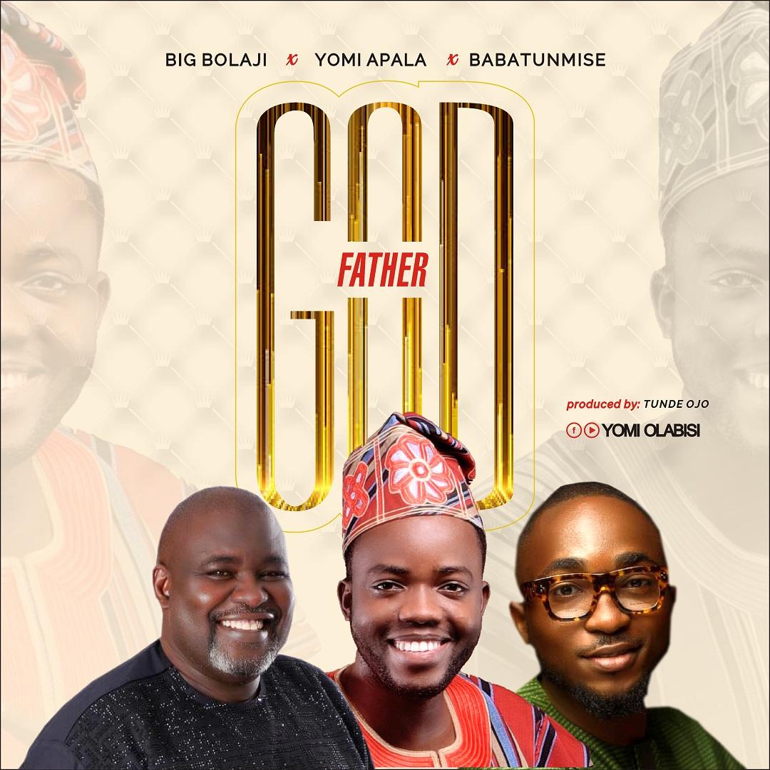 God Father - Yomi Olabisi Apala ft. Big Bolaji & Babatunmise