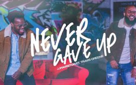 JJ Hairston - Never Gave Up feat. Travis Greene