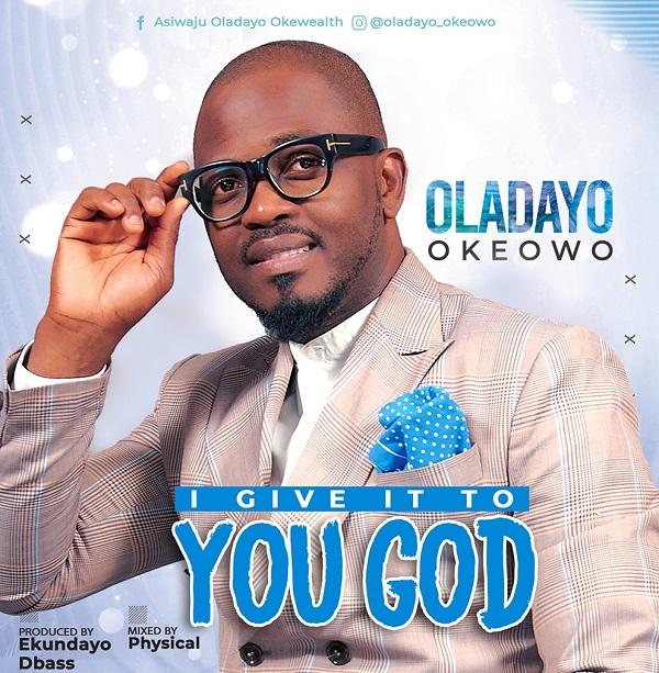 Oladayo Okeowo - I Give It To You God