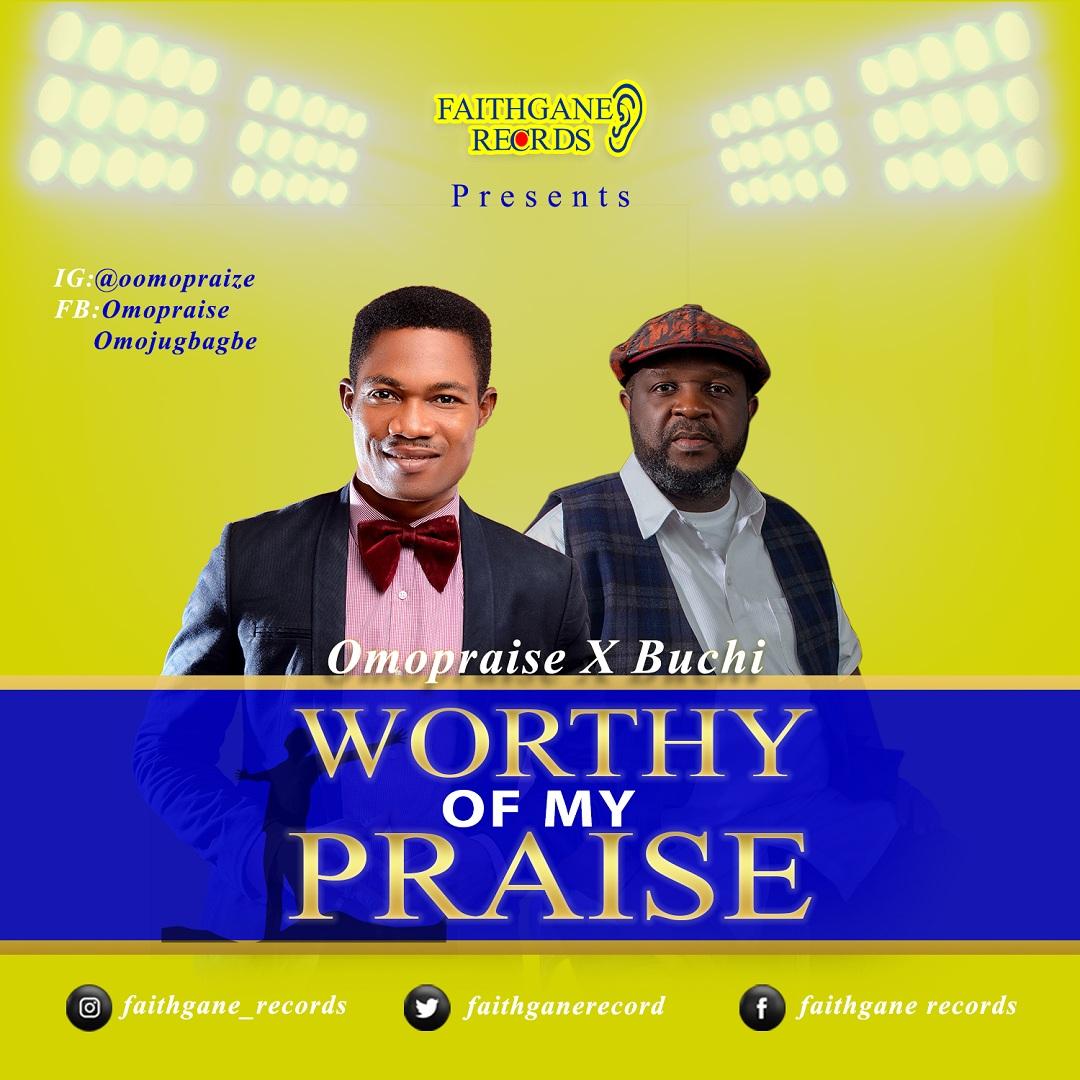 Omopraise - Worthy of My Praise Ft. Buchi