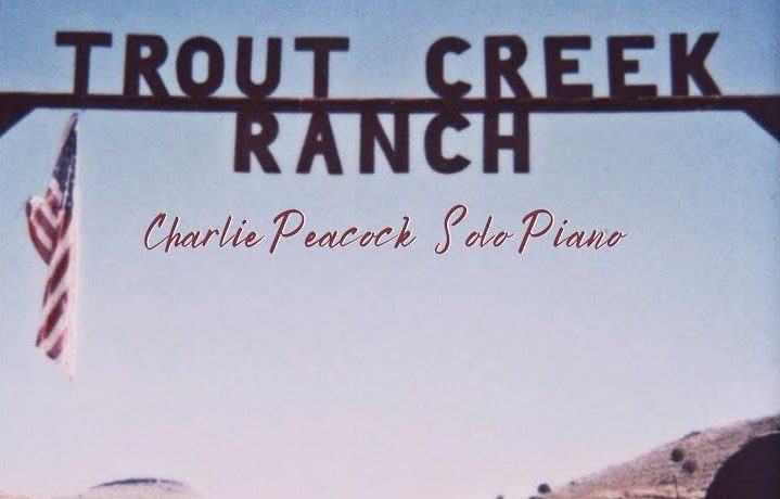 Charlie Peacock - Trout Creek Ranch