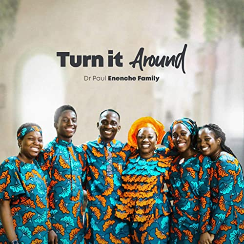 Dr Paul Enenche Family - Turn It Around