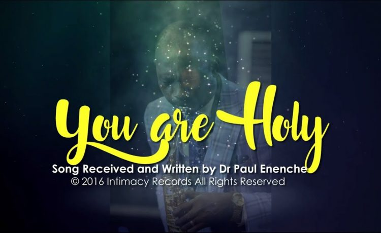 Dr Paul Enenche - You Are Holy