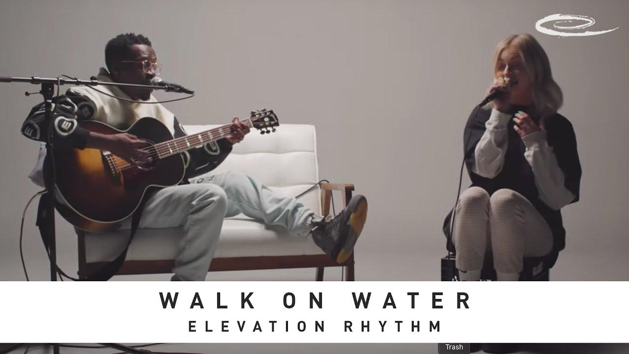 Elevation Rhythm - Walk on Water (Song Session)