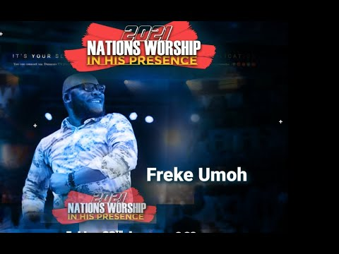 Freke Umoh Live Praise Nations Worship in His Presence 2021