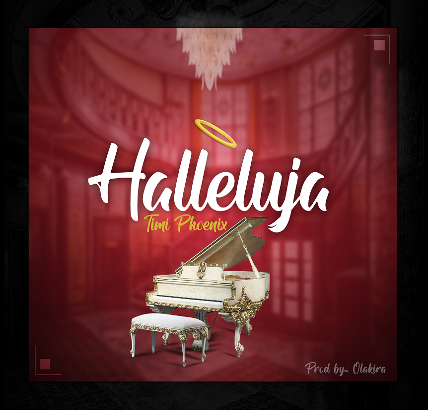 Halleluyah Song by Timi Phoenix
