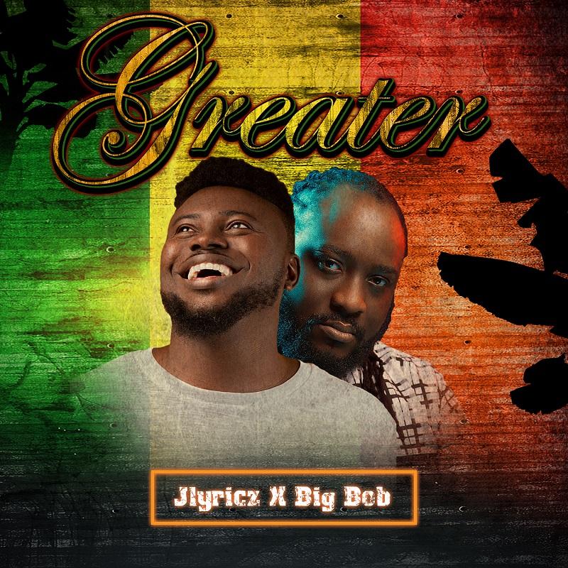 Jlyricz - Greater ft. Big Bob