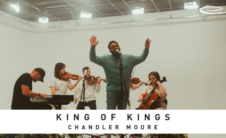 King of Kings - Chandler Moore & Essential Worship