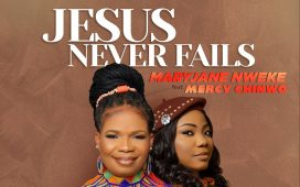 MaryJane Nweke - Jesus Never Fails ft. Mercy Chinwo