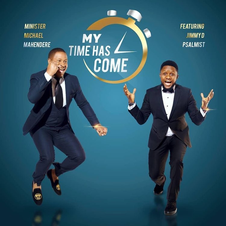 Minister Michael Mahendere - My Time Has Come ft. Jimmy D Psalmist