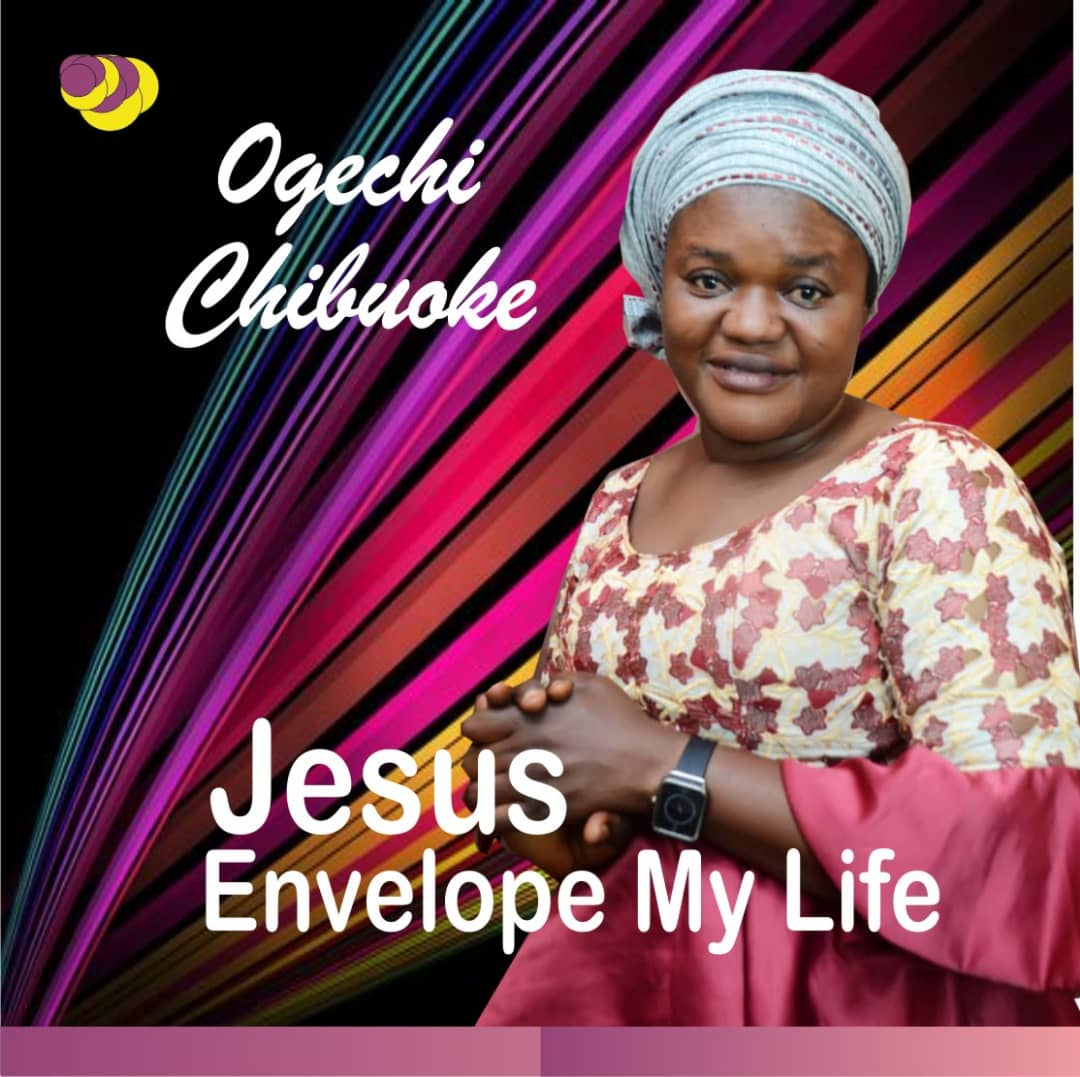 Ogechi Chibuoke - Jesus Envelope My Life