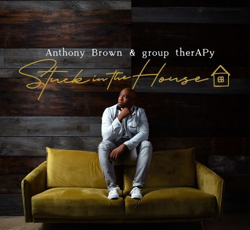 Stuck In the House - Anthony Brown & group therAPy