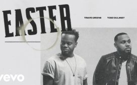 Travis Greene - Easter ft. Todd Dulaney
