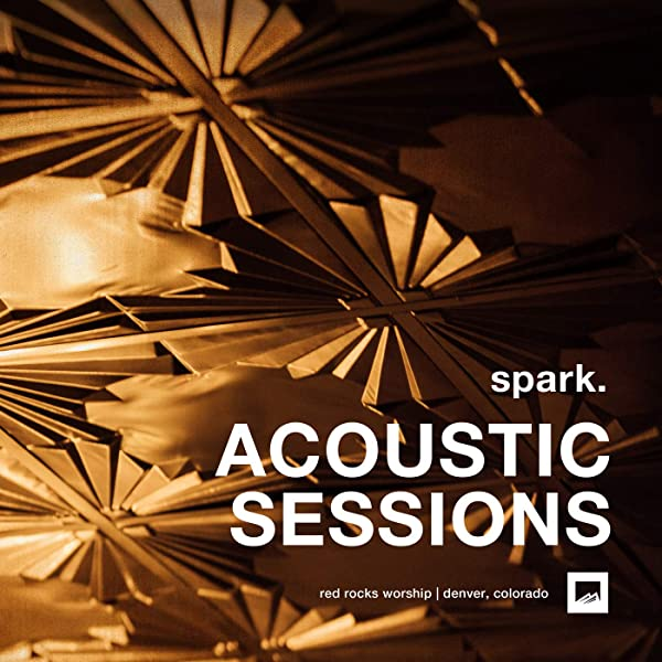 red rocks worship spark. Acoustic Sessions Album