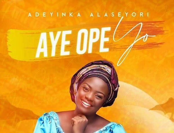 Adeyinka Alaseyori - Aye Ope Yo