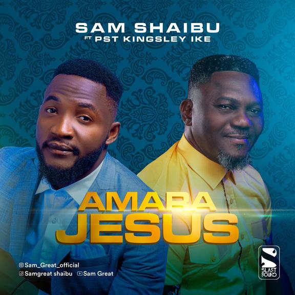 Amara Jesus - Sam Shaibu ft. Pst Kingsley Ike