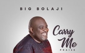 Big Bolaji - Carry Me Praise