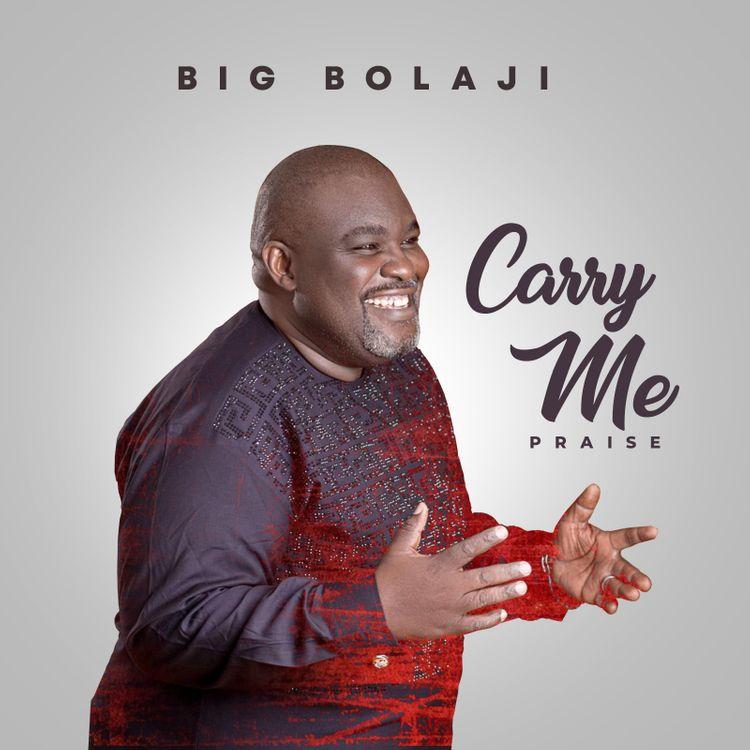 Big Bolaji - Carry Me Praise