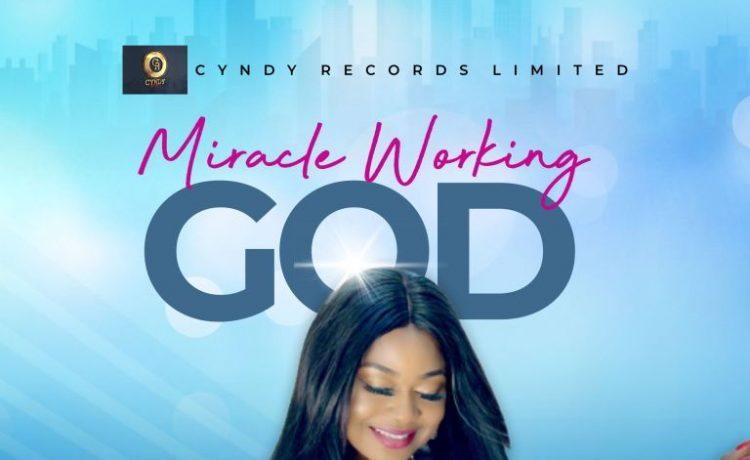 Cyndy Amaefule - Miracle Working God