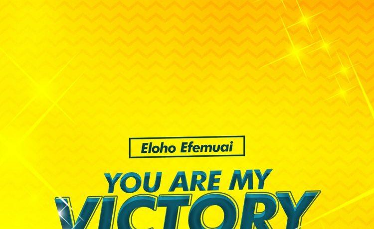 Eloho Efemuai - You Are My Victory