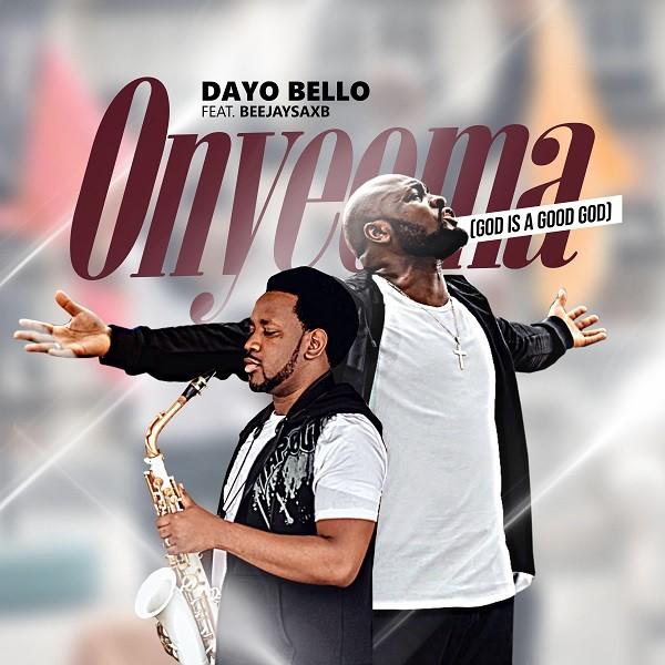 Dayo Bello - Onyeoma Ft. Beejay Sax