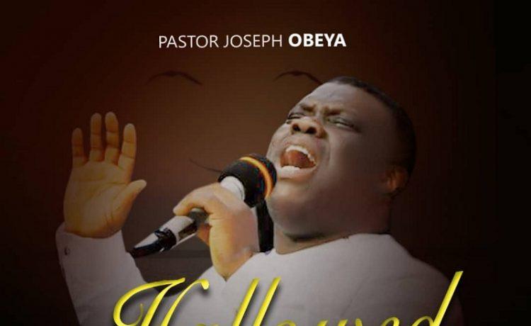 Pastor Joseph Obeya - Hallowed Be Thy Name
