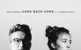 Petey Martin 'Come Back Home' New Remix ft. Lauren Daigle