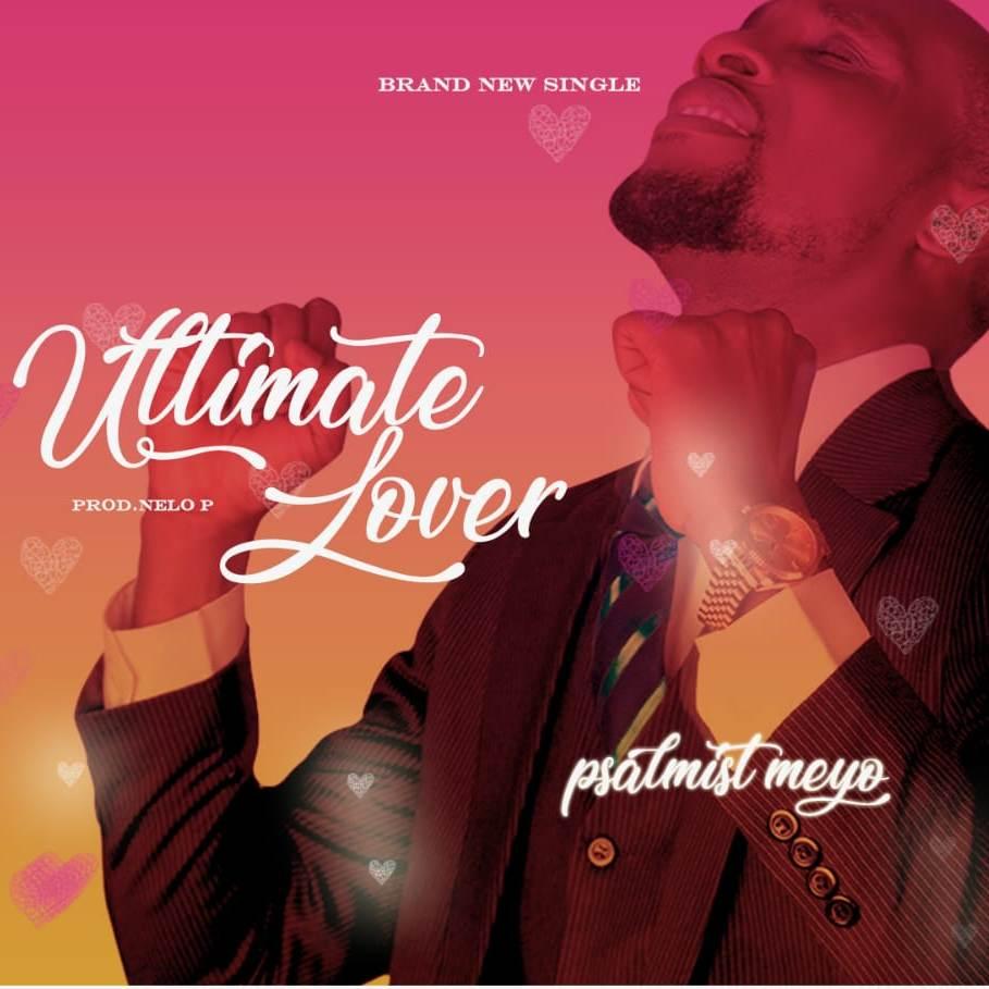 Psalmist Meyo - Ultimate Lover