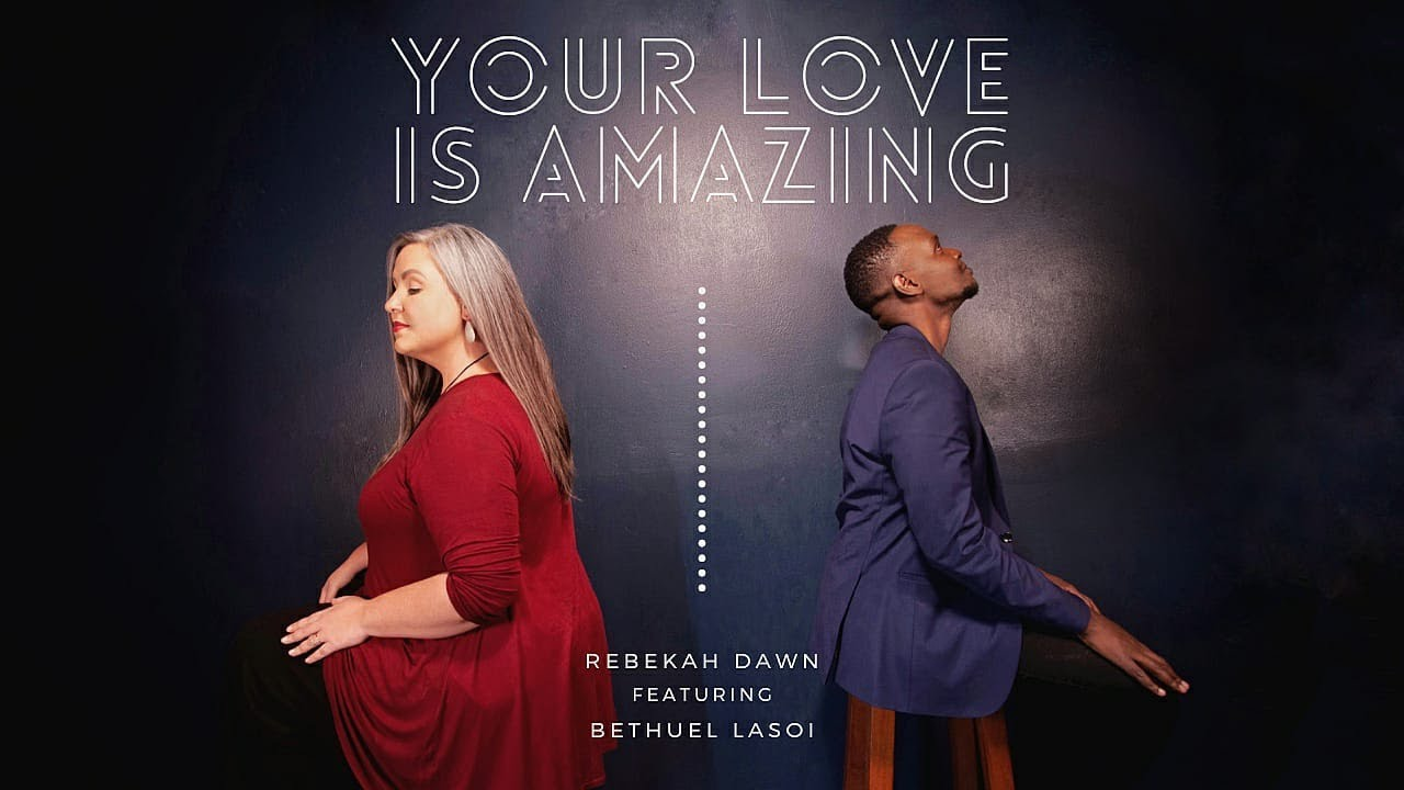 Rebekah Dawn - Your Love Is Amazing ft. Bethuel Lasoi