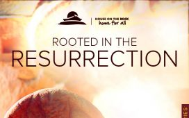 Rooted in Christ Series The Resurrection Service House On The Rock