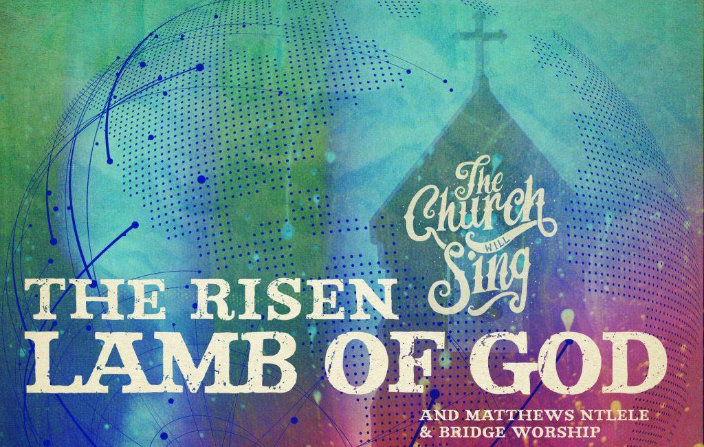 The Church Will Sing - The Risen Lamb Of God