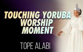 Touching Yoruba Worship Moment - Tope Alabi