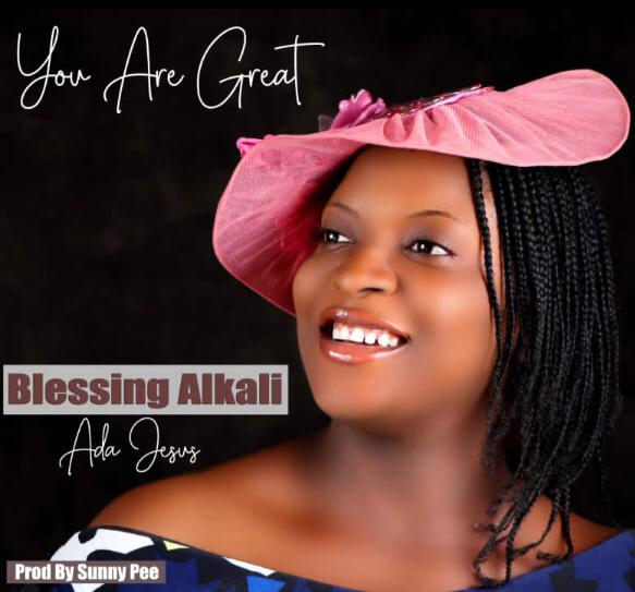 You Are Great - Blessing Alkali (Ada Jesus)