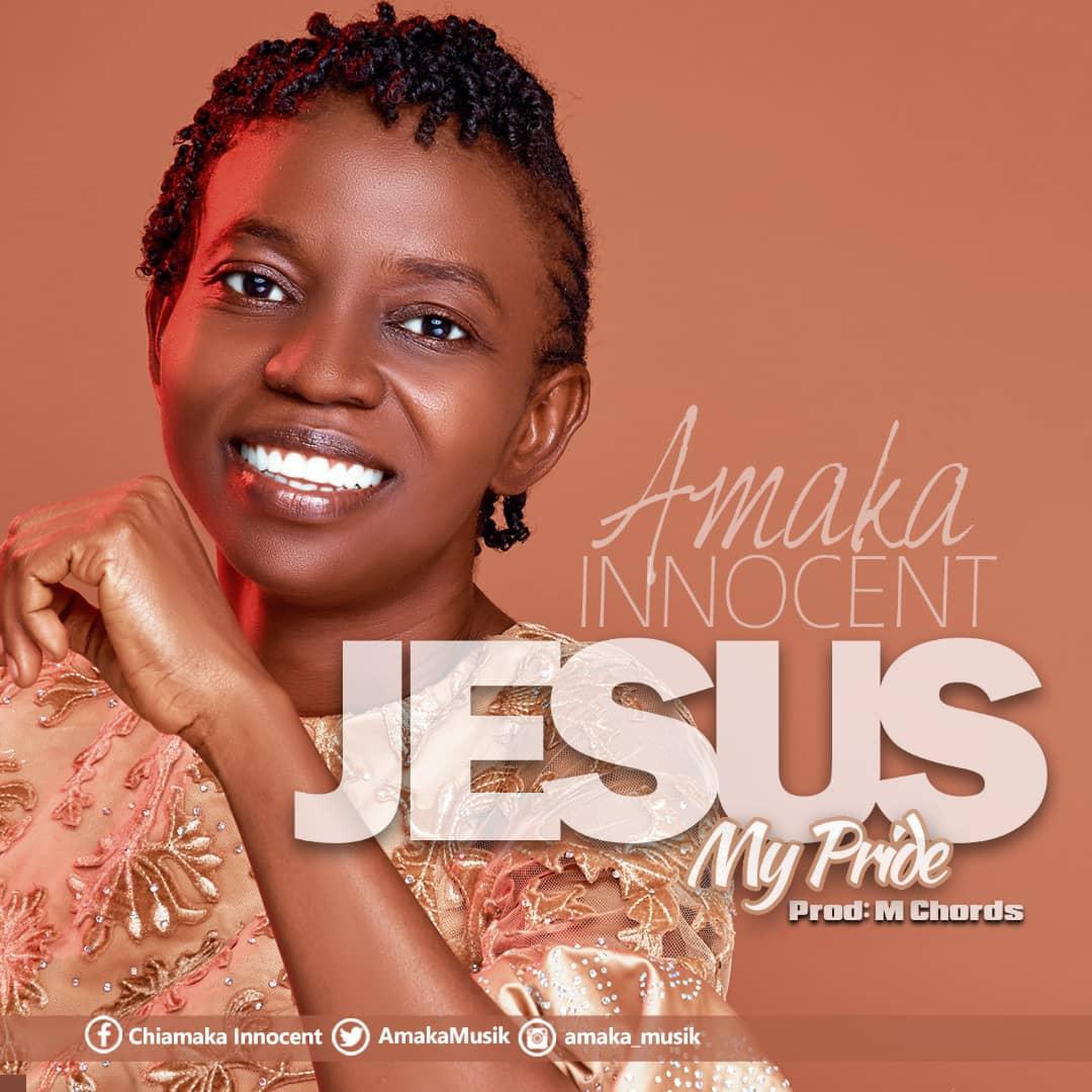 Amaka Innocent - Jesus My Pride