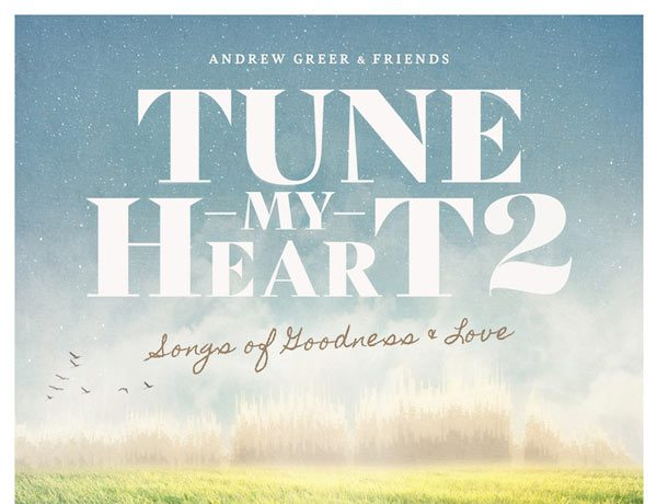 Andrew Greer & Friends - Tune My Heart 2 (Songs of Goodness & Love)
