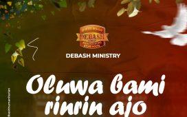Debash Ministry - Oluwa bami rinrin ajo ft Elijah Daniel Omo Majemu