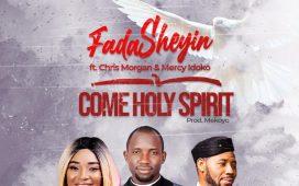 Fada Sheyin - Come Holy Spirit ft. Chris Morgan & Mercy Idoko