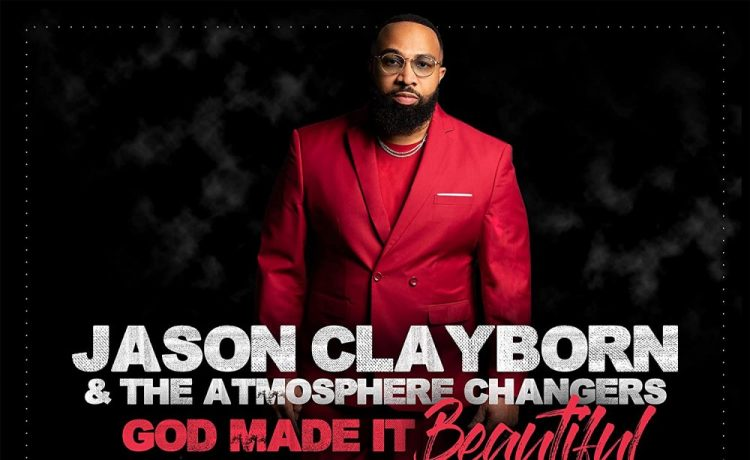 God Made it Beautiful - Jason Clayborn And The Atmosphere Changers