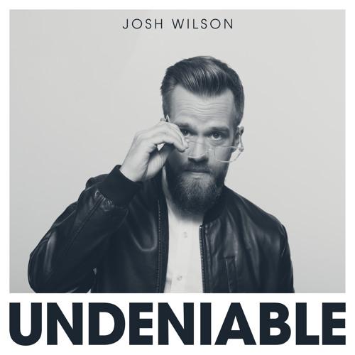 Josh Wilson - Undeniable
