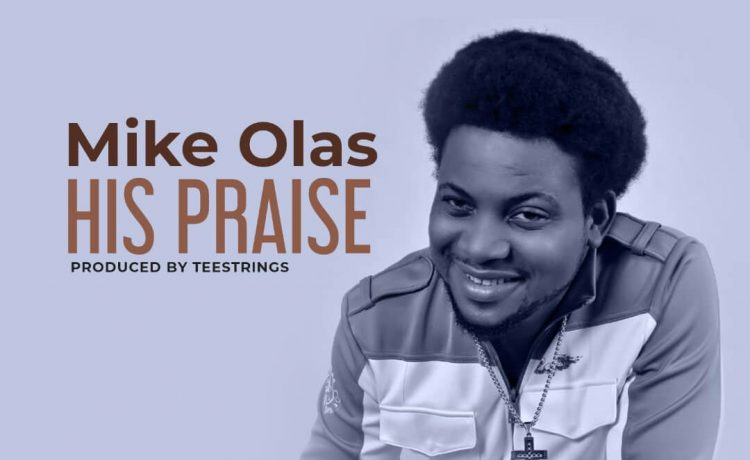 Mike Olas - His Praise