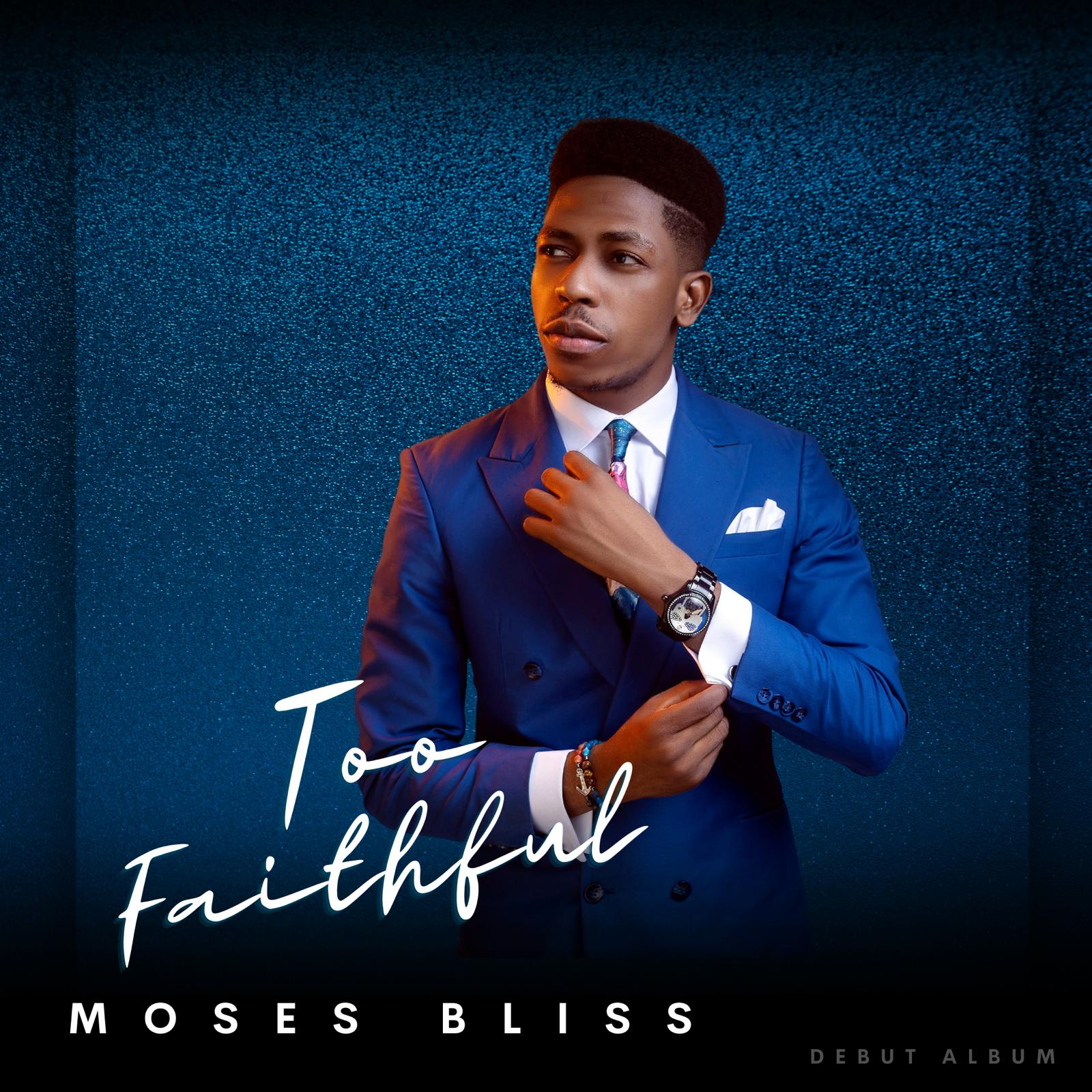 Moses Bliss - Too Faithful (Album Zip)