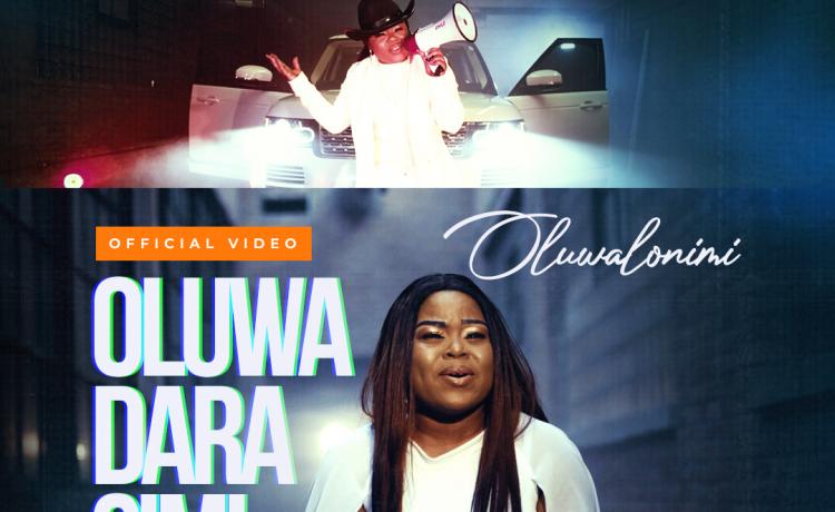 Oluwalonimi Releases Oluwadarasimi Official Music Video