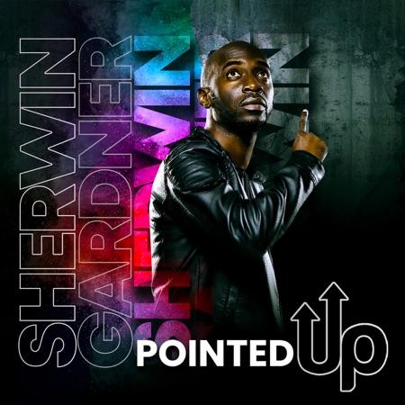 Sherwin Gardner - Pointed Up (New Album)