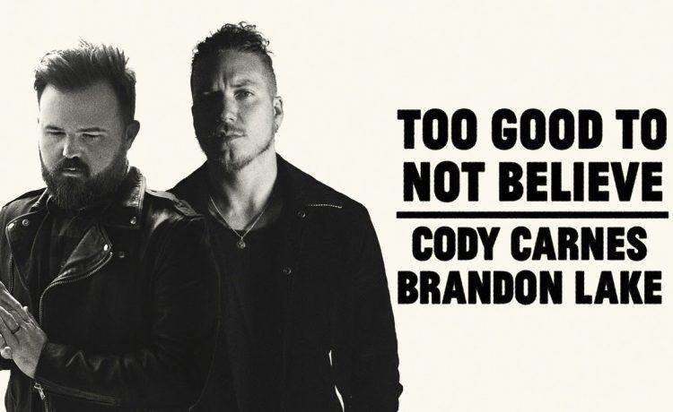 Too Good To Not Believe - Cody Carnes & Brandon Lake