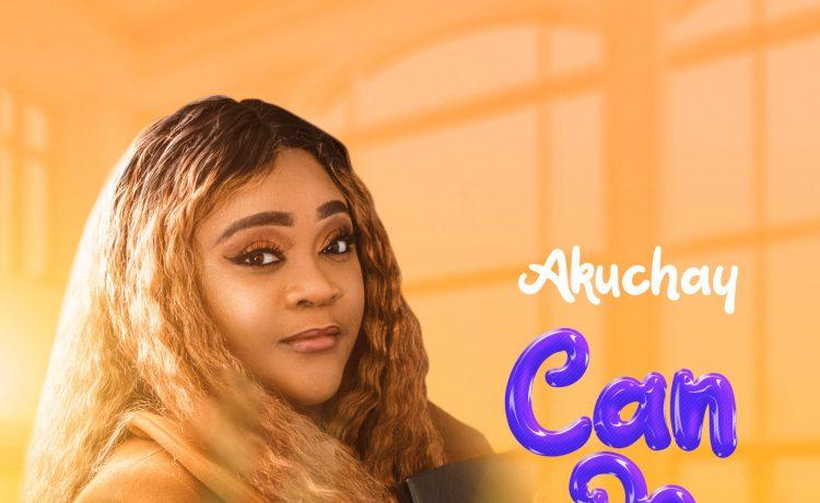 Akuchay - Can Do God