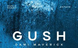 Dami Maverick - Gush ft. Defayo, Kunle Kenny, Fidel, Fiyin Adeniyi