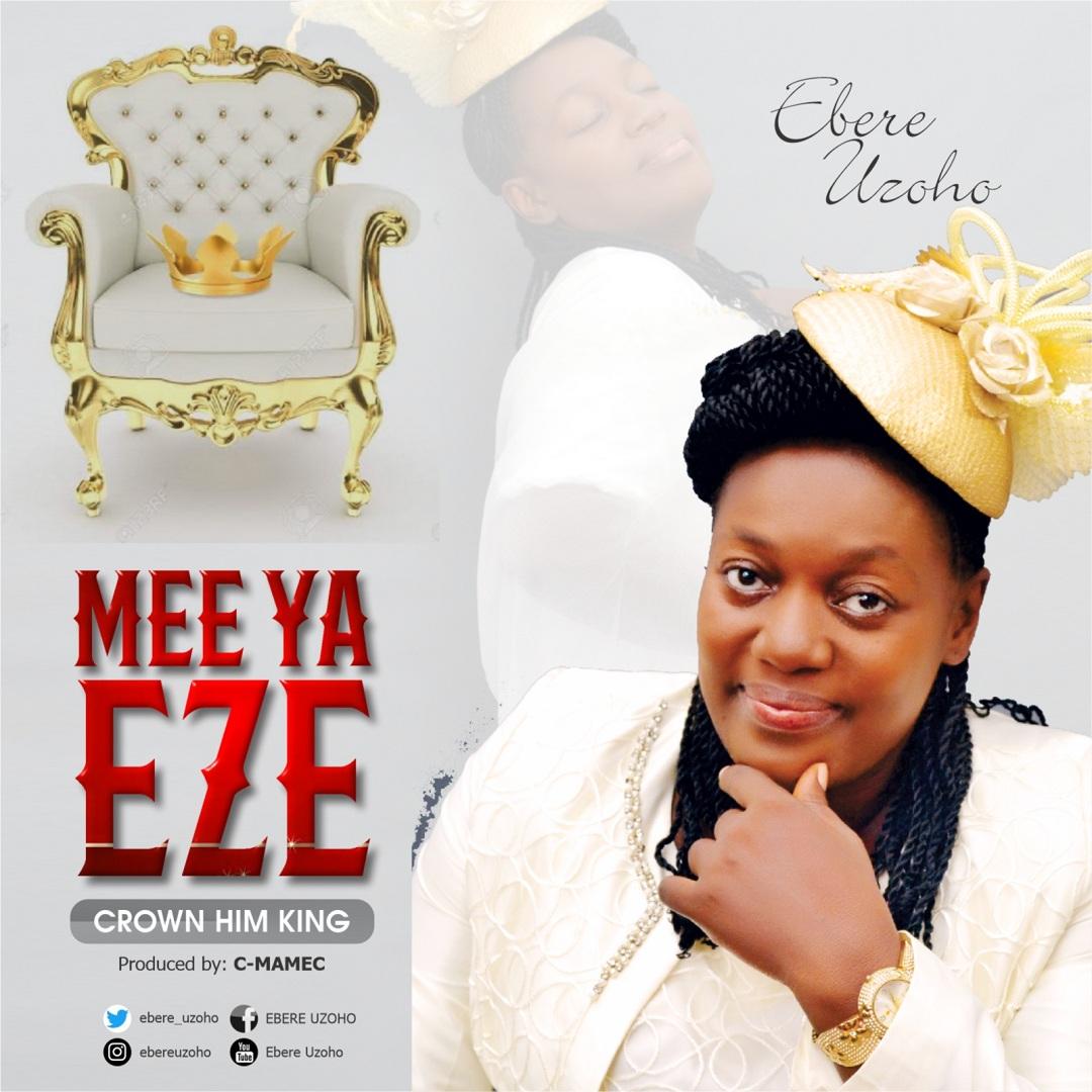Ebere Uzoho - Mee Ya Eze (Crown Him King)