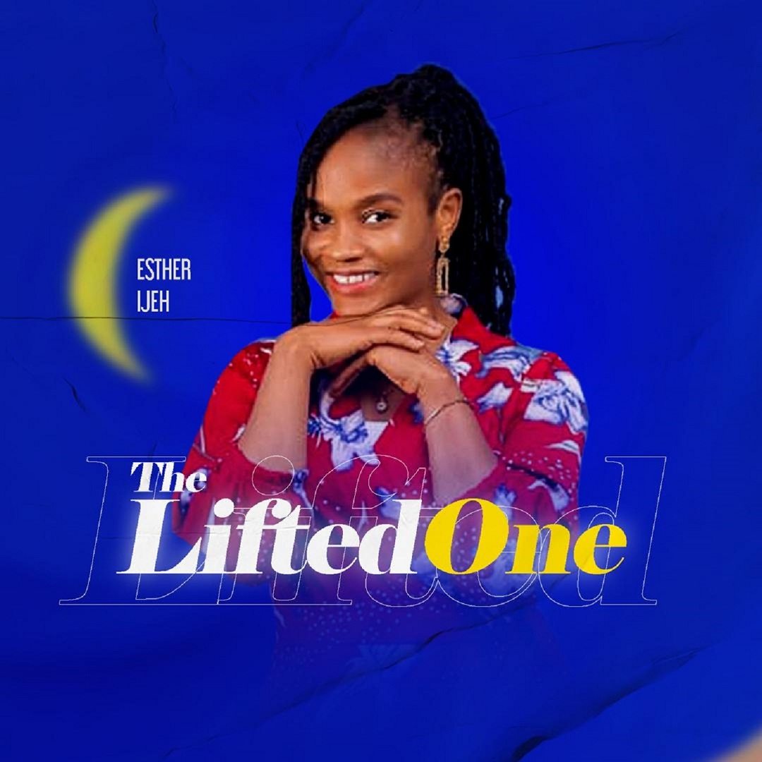Esther Ijeh - The Lifted One