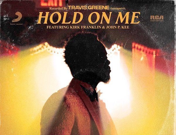 Hold On Me - Travis Greene ft. Kirk Franklin & John P. Kee